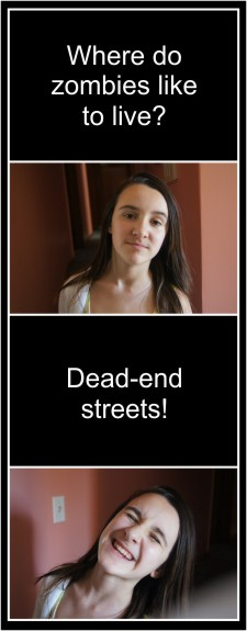 Zombie Jokes! Where do zombies like to live? Dead-end streets!